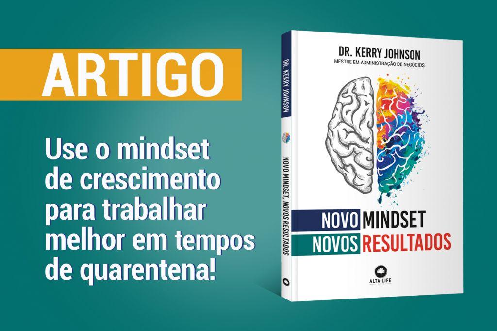 Novo Mindset, Novos Resultados — Use o mindset de crescimento para trabalhar melhor em tempos de quarentena!